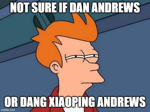 Not Sure If Dan Andrews Or Dang Xiaoping Andrews |  NOT SURE IF DAN ANDREWS; OR DANG XIAOPING ANDREWS | image tagged in not sure if- fry | made w/ Imgflip meme maker