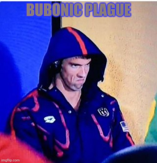 Michael Phelps Death Stare Meme | BUBONIC PLAGUE | image tagged in memes,michael phelps death stare | made w/ Imgflip meme maker