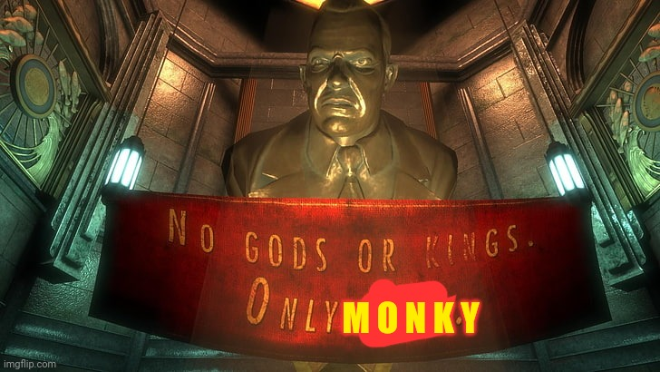 Only monky is allowed |  M O N K Y | image tagged in bioshock,monkey,funny | made w/ Imgflip meme maker