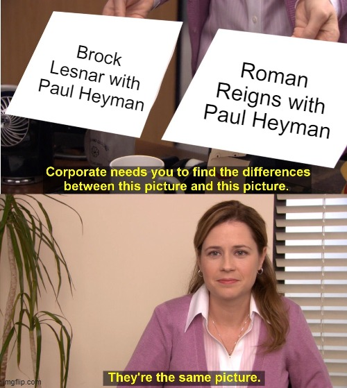 Roman just returned though |  Brock Lesnar with Paul Heyman; Roman Reigns with Paul Heyman | image tagged in memes,they're the same picture,wwe,brock,roman,wrestling | made w/ Imgflip meme maker