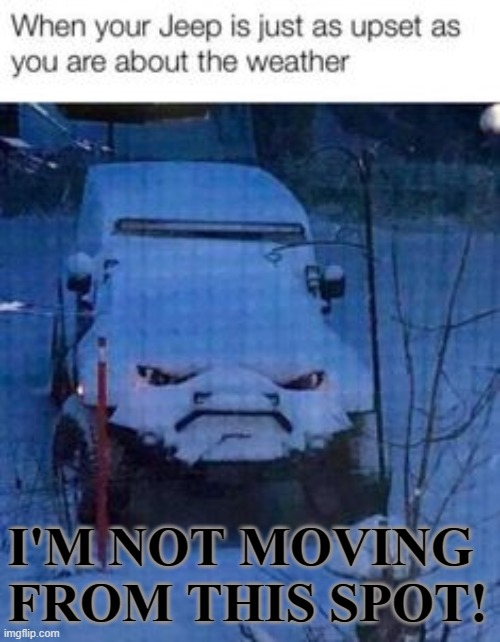 Angry jeep |  I'M NOT MOVING FROM THIS SPOT! | image tagged in jeep,anger,mad | made w/ Imgflip meme maker