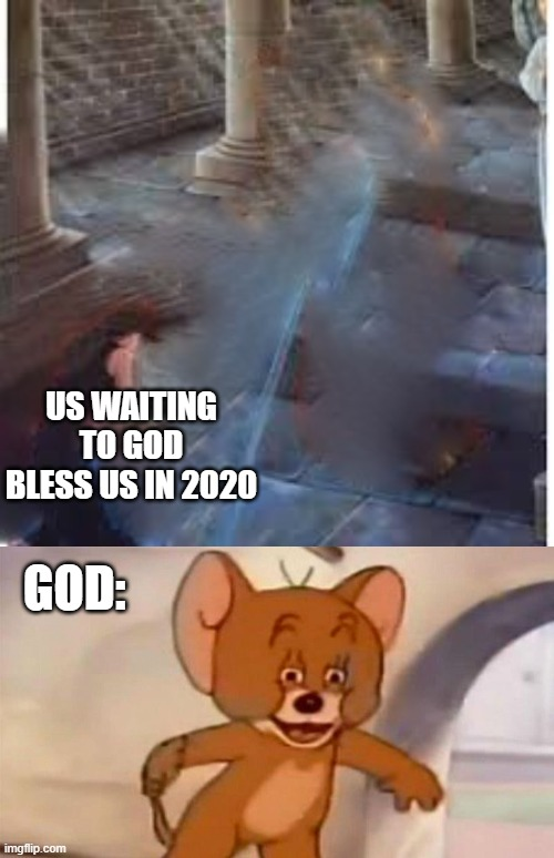 2020 be like |  US WAITING TO GOD BLESS US IN 2020; GOD: | image tagged in memes,lol,funny,2020,god,coronavirus | made w/ Imgflip meme maker
