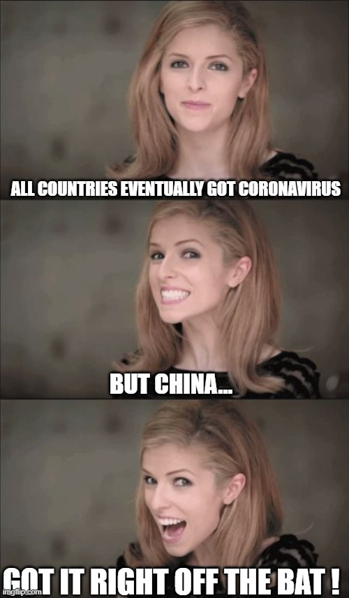 Made In China |  ALL COUNTRIES EVENTUALLY GOT CORONAVIRUS; BUT CHINA... GOT IT RIGHT OFF THE BAT ! | image tagged in coronavirus,china,bat | made w/ Imgflip meme maker