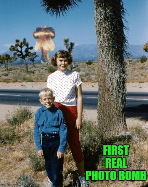 real photo bomb |  FIRST REAL PHOTO BOMB | image tagged in bomb,photobomb | made w/ Imgflip meme maker