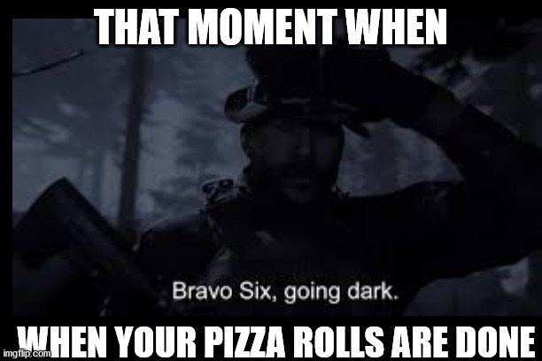 soap didnt juju on that beat |  THAT MOMENT WHEN; WHEN YOUR PIZZA ROLLS ARE DONE | image tagged in funny,fortnite,gaming,memes,black people,bruh | made w/ Imgflip meme maker