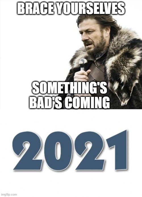sadness |  BRACE YOURSELVES; SOMETHING'S BAD'S COMING | image tagged in memes,brace yourselves x is coming | made w/ Imgflip meme maker