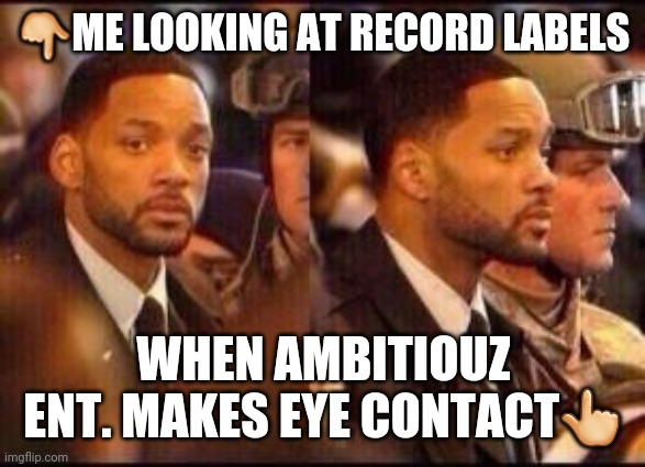 will Smith |  👇ME LOOKING AT RECORD LABELS; WHEN AMBITIOUZ ENT. MAKES EYE CONTACT👆 | image tagged in will smith | made w/ Imgflip meme maker