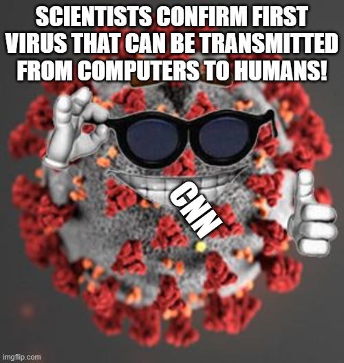computer virus |  SCIENTISTS CONFIRM FIRST VIRUS THAT CAN BE TRANSMITTED FROM COMPUTERS TO HUMANS! CNN | image tagged in coronavirus,fake news,cnn | made w/ Imgflip meme maker