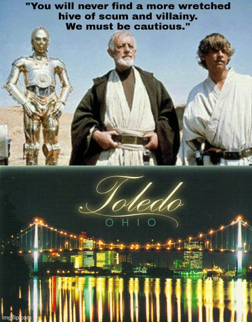 Toledo's New PR Campaign | image tagged in ohio,star wars | made w/ Imgflip meme maker