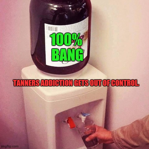 Tanner bang |  100%              BANG; TANNERS ADDICTION GETS OUT OF CONTROL. | image tagged in hi5,tanner,bang | made w/ Imgflip meme maker