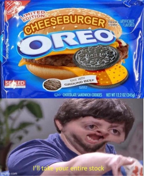 Now wait just a moment.          I need this | image tagged in i ll take your entire stock,oreo,cheeseburger,funny,memes,funny memes | made w/ Imgflip meme maker