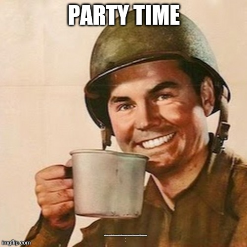 Coffee Soldier | PARTY TIME PLEASE HELP  ME IF YOU COULD READ THIS. HE GONNA BE MAD AT ME WHEN HE SEE ME DRINKING COFFE AT THE PARTY . . | image tagged in coffee soldier | made w/ Imgflip meme maker