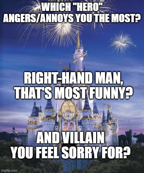 "Disney questions |  WHICH ""HERO"" ANGERS/ANNOYS YOU THE MOST? RIGHT-HAND MAN, THAT'S MOST FUNNY? AND VILLAIN YOU FEEL SORRY FOR? 