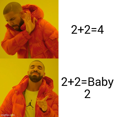 Agreeing with Jeffy's Law of Math |  2+2=4; 2+2=Baby 2 | image tagged in memes,drake hotline bling | made w/ Imgflip meme maker