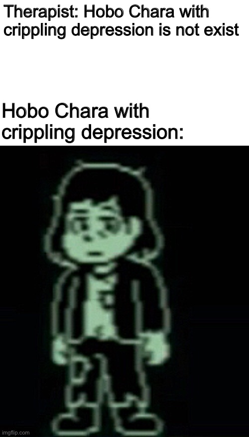 1 like= 1 money for Chara.  1 comment= 1 cured depression on Chara. This is not a upvote begging ok... |  Therapist: Hobo Chara with crippling depression is not exist; Hobo Chara with crippling depression: | image tagged in memes,funny,chara,undertale,crippling depression,hobo | made w/ Imgflip meme maker