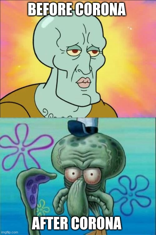 CORONA |  BEFORE CORONA; AFTER CORONA | image tagged in memes,squidward | made w/ Imgflip meme maker