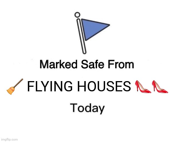 Safe from |  🧹 FLYING HOUSES 👠👠 | image tagged in memes,marked safe from | made w/ Imgflip meme maker