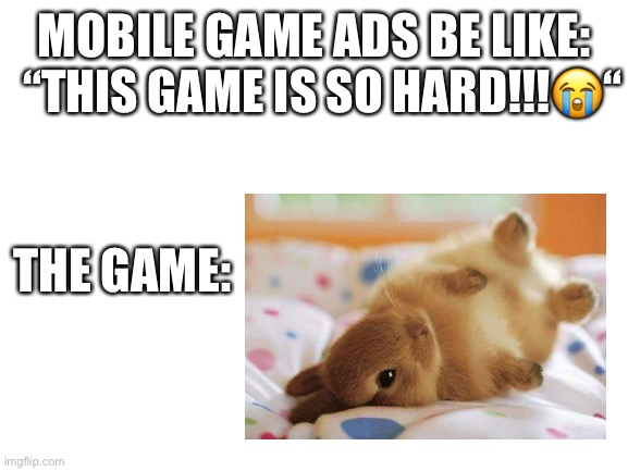 "'Cause soft is the opposite of hard, get it? |  ""THIS GAME IS SO HARD!!!😭""; MOBILE GAME ADS BE LIKE:; THE GAME: 