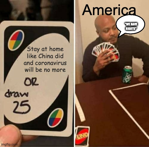 "It's tru tho... |  America; ""WE HAVE RIGHTS""; Stay at home like China did and coronavirus will be no more 