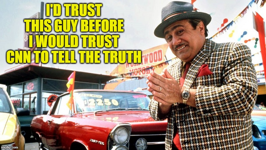 CNN News |  I'D TRUST THIS GUY BEFORE I WOULD TRUST CNN TO TELL THE TRUTH | image tagged in liars,cnn news,fake news,used car salesman,news commentator,trust me | made w/ Imgflip meme maker