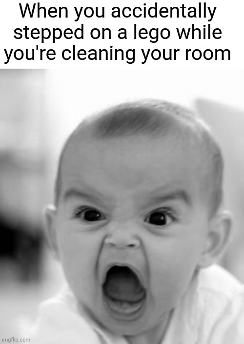 Ouch: When you accidentally stepped on a lego while you're cleaning your room |  When you accidentally stepped on a lego while you're cleaning your room | image tagged in memes,angry baby,legos,lego,funny,meme | made w/ Imgflip meme maker