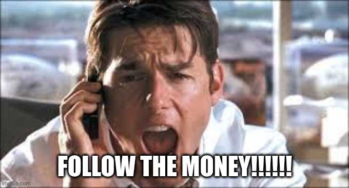 Show me the money |  FOLLOW THE MONEY!!!!!! | image tagged in show me the money | made w/ Imgflip meme maker
