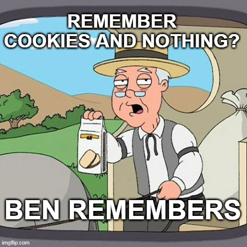 Cookies and Nothing |  REMEMBER COOKIES AND NOTHING? BEN REMEMBERS | image tagged in memes,pepperidge farm remembers,ben shapiro,wet,milk | made w/ Imgflip meme maker