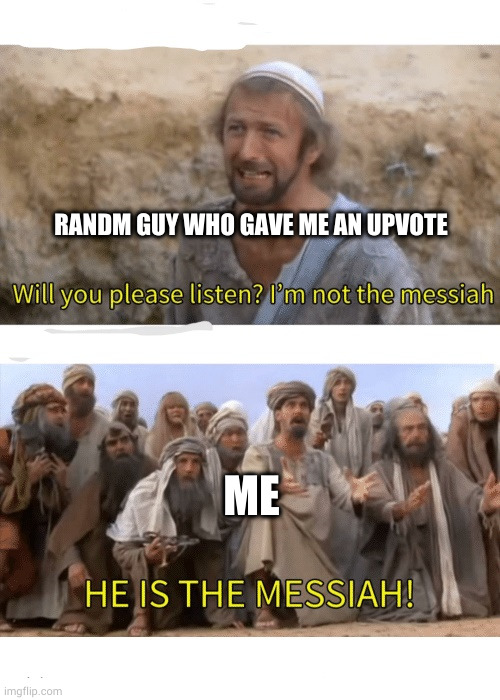 he is the chosen one |  RANDM GUY WHO GAVE ME AN UPVOTE; ME | image tagged in he is the messiah | made w/ Imgflip meme maker