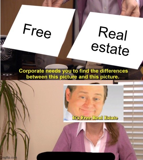 They're The Same Picture Meme |  Free; Real estate | image tagged in memes,they're the same picture | made w/ Imgflip meme maker