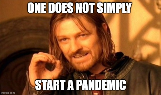 One Does Not Simply |  ONE DOES NOT SIMPLY; START A PANDEMIC | image tagged in memes,one does not simply | made w/ Imgflip meme maker
