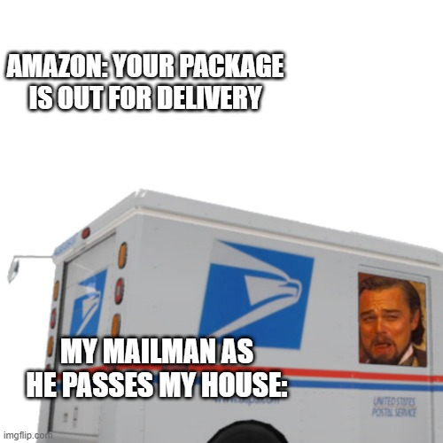 Mailman Leo |  AMAZON: YOUR PACKAGE IS OUT FOR DELIVERY; MY MAILMAN AS HE PASSES MY HOUSE: | image tagged in funny memes,leonardo dicaprio,leo | made w/ Imgflip meme maker