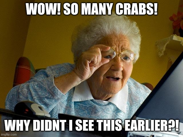 Grandma Finds The Internet |  WOW! SO MANY CRABS! WHY DIDNT I SEE THIS EARLIER?! | image tagged in memes,grandma finds the internet,crabs,welcome to the internets | made w/ Imgflip meme maker