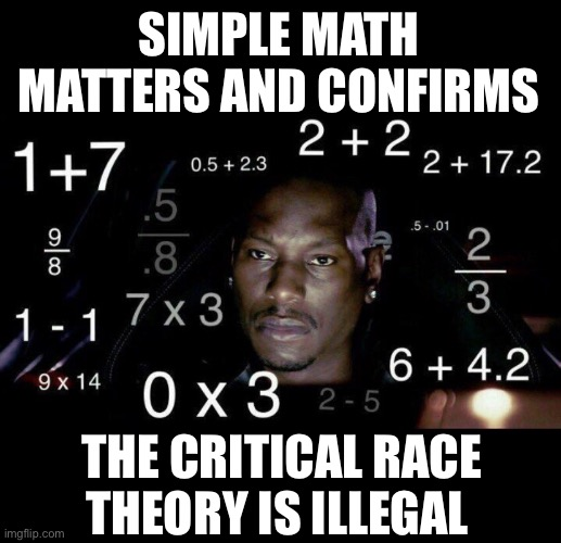 Criminal racist theory |  SIMPLE MATH MATTERS AND CONFIRMS; THE CRITICAL RACE THEORY IS ILLEGAL | image tagged in passive aggressive racism,indoctrination,garbage | made w/ Imgflip meme maker