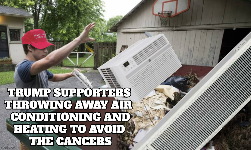 image tagged in trump supporters,air conditioner,clown car republicans,scumbag republicans,cancer,fans | made w/ Imgflip meme maker