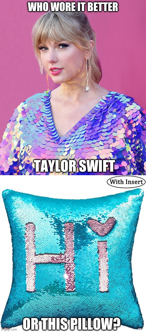 Who Wore It Better Wednesday #19 - Sequins |  WHO WORE IT BETTER; TAYLOR SWIFT; OR THIS PILLOW? | image tagged in memes,who wore it better,taylor swift,pillow | made w/ Imgflip meme maker