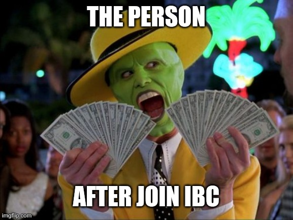 Money Money |  THE PERSON; AFTER JOIN IBC | image tagged in memes,money money | made w/ Imgflip meme maker