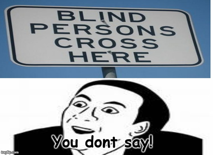 Is it me or the sign is trying to kill someone.... |  You dont say! | image tagged in you dont say,dumb signs | made w/ Imgflip meme maker