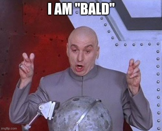 "Dr Evil Laser |  I AM ""BALD"" 