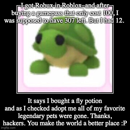 Hackers don't know how it feels. | I got Robux in Roblox, and after buying a gamepass that only cost 100, I was supposed to have 307 left. But I had 12. | It says I bought a f | image tagged in demotivationals,hackers,mean | made w/ Imgflip demotivational maker