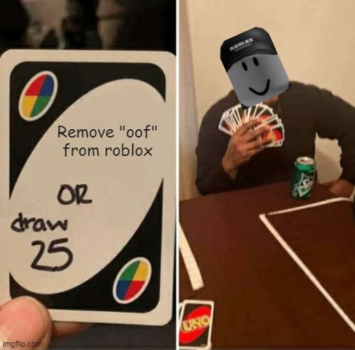 "UNO Draw 25 Cards Meme |  Remove ""oof"" from roblox 