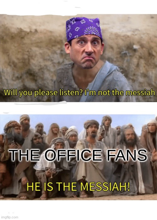 He is the messiah |  THE OFFICE FANS | image tagged in he is the messiah | made w/ Imgflip meme maker