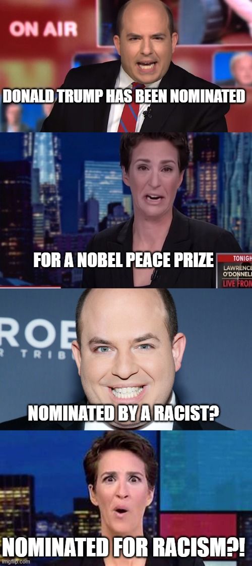 Excellence in journalism |  DONALD TRUMP HAS BEEN NOMINATED; FOR A NOBEL PEACE PRIZE; NOMINATED BY A RACIST? NOMINATED FOR RACISM?! | image tagged in rachel maddow,cnn,donald trump | made w/ Imgflip meme maker