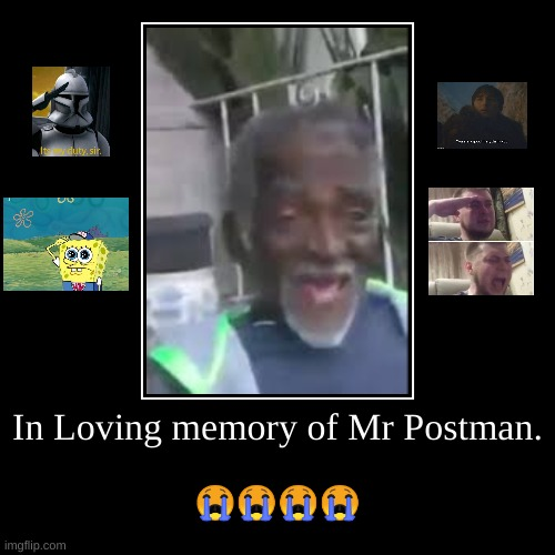 In Loving memory of Mr Postman. | ???? | image tagged in funny,demotivationals | made w/ Imgflip demotivational maker