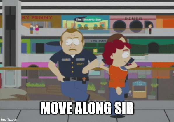 MOVE ALONG SIR | made w/ Imgflip meme maker