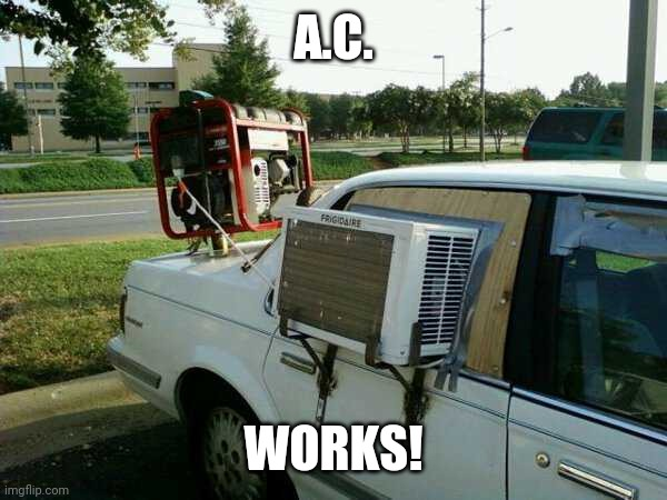 GREAT FOR THE TRAILER PARK |  A.C. WORKS! | image tagged in redneck,wtf,hillbilly,car | made w/ Imgflip meme maker
