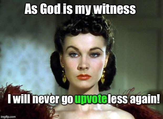 Meme with the Wind | image tagged in begging for upvotes,scarlett ohara,gone with the wind,upvoteless | made w/ Imgflip meme maker