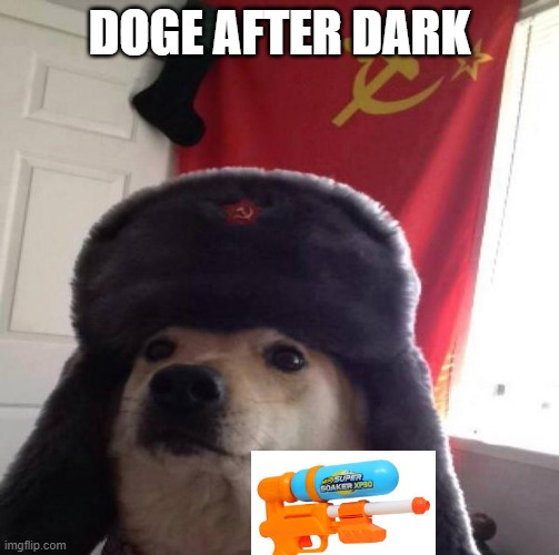 Doge after dark |  DOGE AFTER DARK | image tagged in russian doge | made w/ Imgflip meme maker