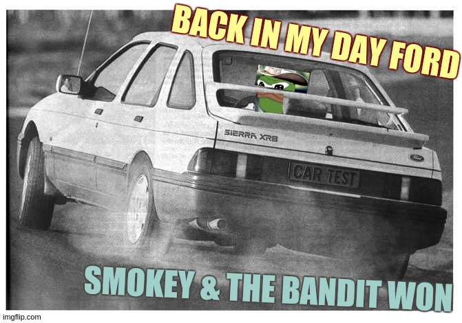 BACK IN MY DAY FORD; SMOKEY & THE BANDIT WON | image tagged in ford,bmw,back in my day,smokey and the bandit 1,come on,the horsepowa wars have begun again | made w/ Imgflip meme maker
