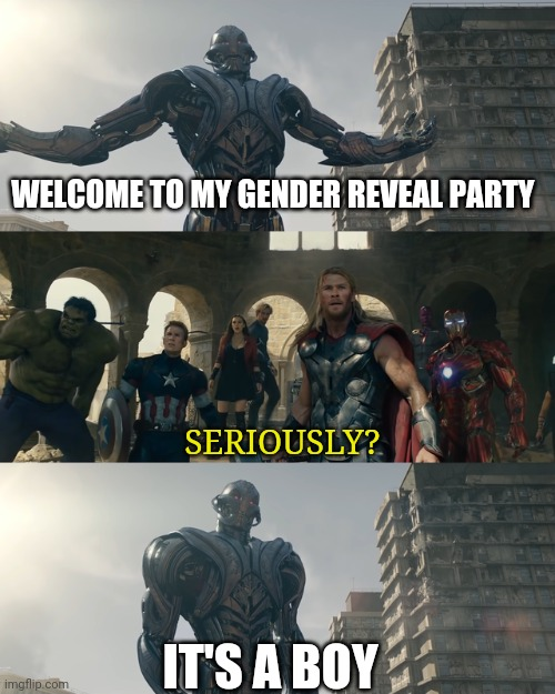 gender reveal |  WELCOME TO MY GENDER REVEAL PARTY; SERIOUSLY? IT'S A BOY | image tagged in ultron,avengers | made w/ Imgflip meme maker