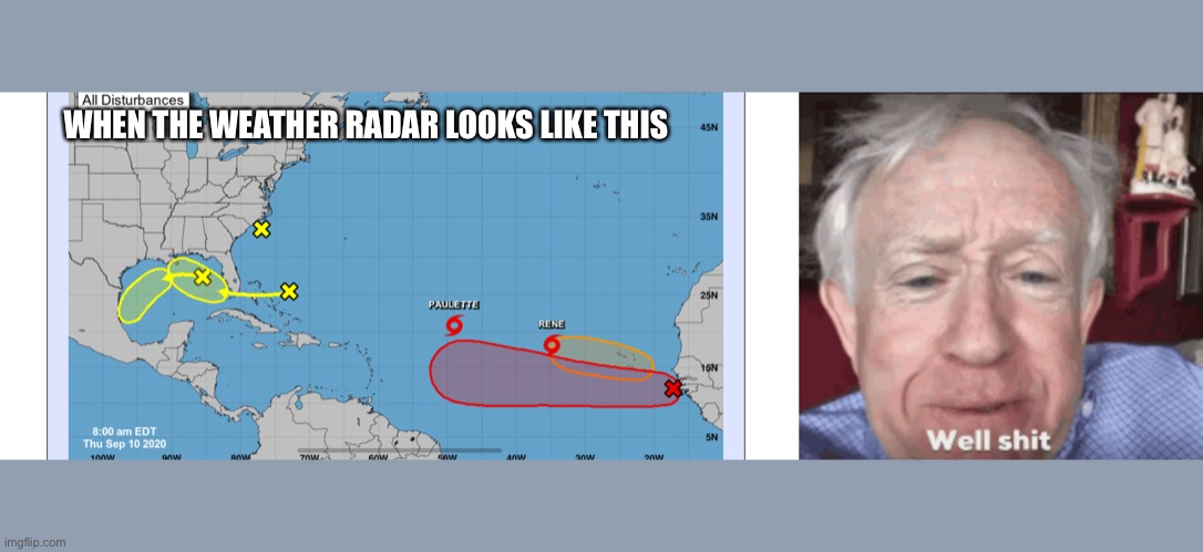 More 2020 |  WHEN THE WEATHER RADAR LOOKS LIKE THIS | image tagged in hurricane | made w/ Imgflip meme maker